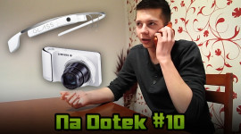 Na Dotek #10 – Google Glass, Samsung Galaxy Camera, iCON 2013