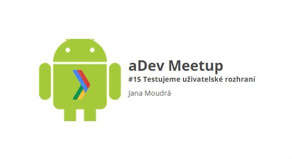GDG ČVUT zve na aDevMeetup #15 Testujeme uživatelské rozhraní