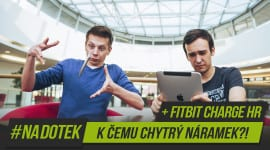#NaDotek – K čemu chytrý náramek?! + Fitbit Charge HR