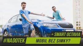 Na Dotek – Mobil bez SIMky + Smart Škoda Octavia