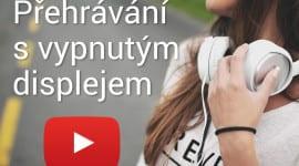 Tip – přehrávání Youtube videí s vypnutým displejem