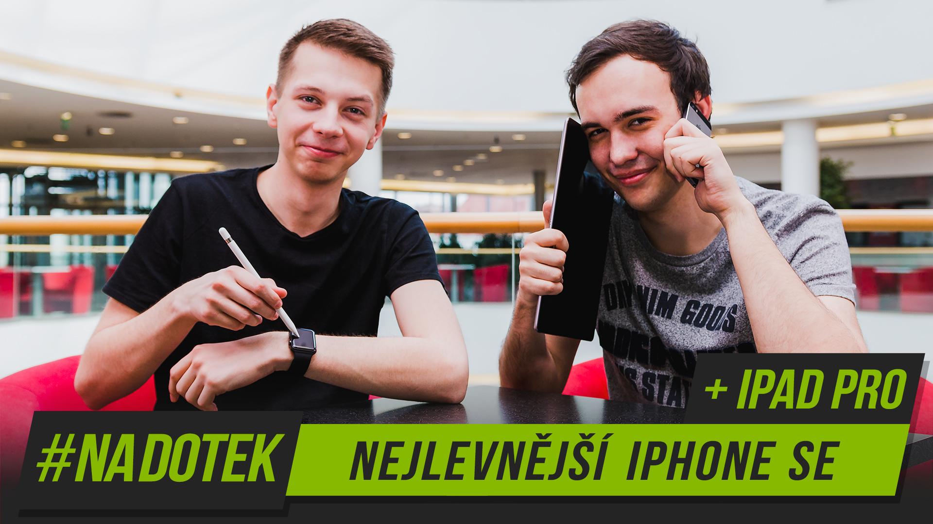 Na Dotek – Nejlevnější iPhone SE + iPad PRO