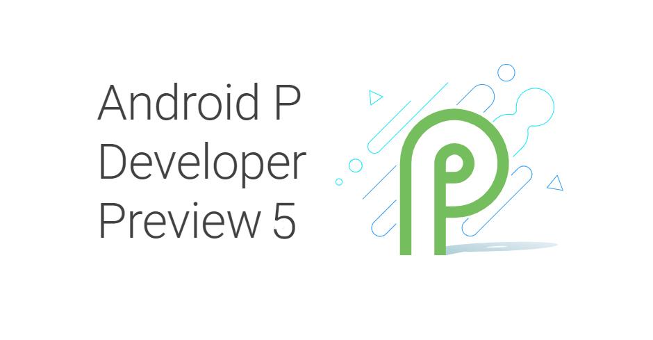 Vychází poslední verze Android P Developer Preview 5