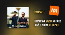 Předběhne Xiaomi Huawei a jaký je Mi 10 Pro? – Podcast #11