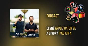 Levné Apple Watch a divoký iPad Air 4 - podcast #16